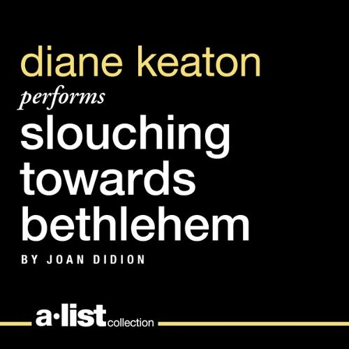 Slouching Towards Bethlehem by Joan Didion, Narrated by Diane Keaton