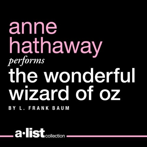 The Wonderful Wizard of Oz by L. Frank Baum, Narrated by Anne Hathaway