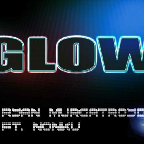 Ryan Murgatroyd  Feat. Nonku - GLOW [SNIPPET]