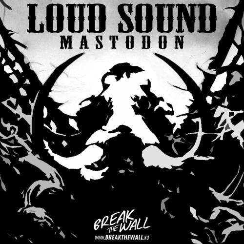 LOUD SOUND - MASTODON