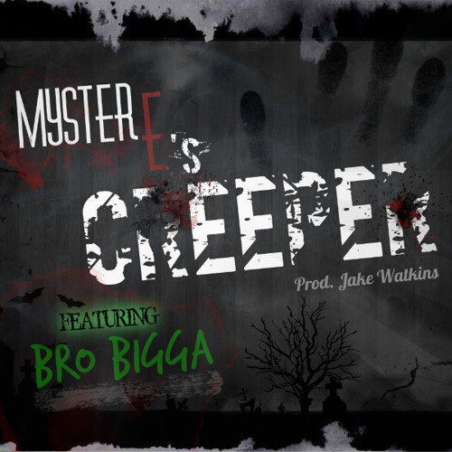 "CREEPER ft. Bro Bigga (Prod. Jake Watkins) ""THE MR.E PROJECT"""