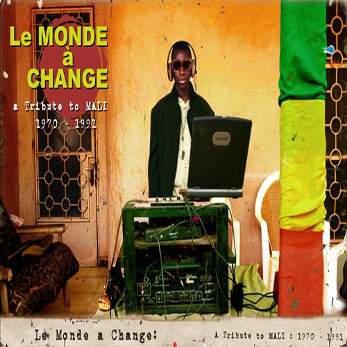 Le Monde à Change: A Tribute to Mali 1970 - 1991