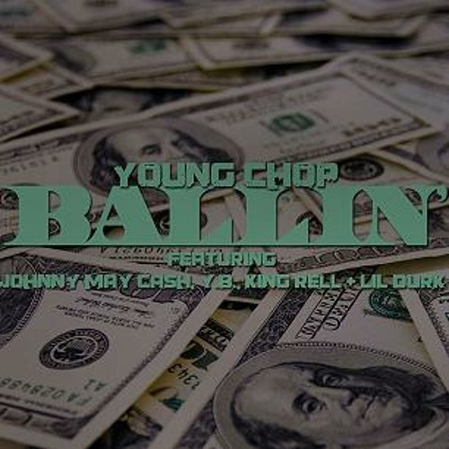 Young Chop - Ballin' Feat. Johnny May Cash, YB, King Rell, and lil Durk