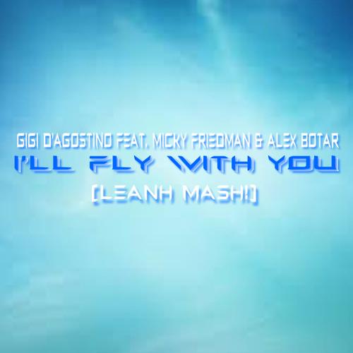Gigi D'Agostino ft. Micky Friedman & Alex Botar - I´ll Fly With You (Leanh Magic Orgasm Mash!)96kbps