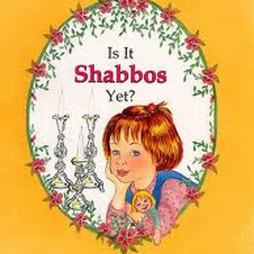 Is It Shabbos Yet?