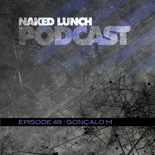 Naked Lunch PODCAST #049 - GONCALO M.