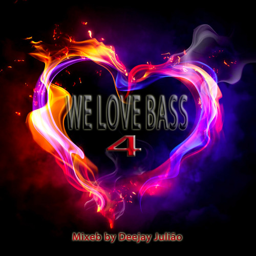 We Love BASS 4 mixed by Deejay Julião - May 2013