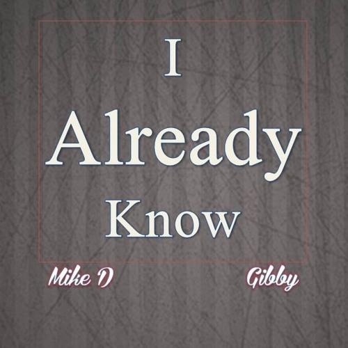 I Already Know - Mike D Ft. Gibby (Beat by DG)