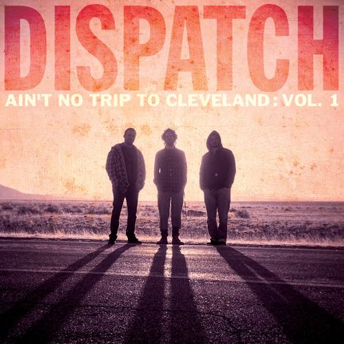 Dispatch - Ain't No Trip To Cleveland: Vol. 1