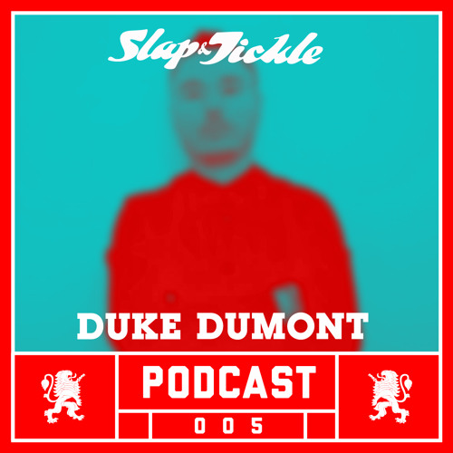 Slap & Tickle Podcast - Episode 005 - Duke Dumont