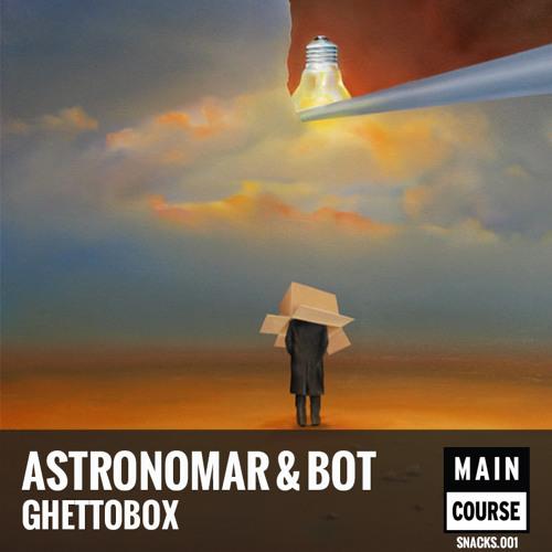 Astronomar & Bot - Ghettobox (Main Course Snacks 001)