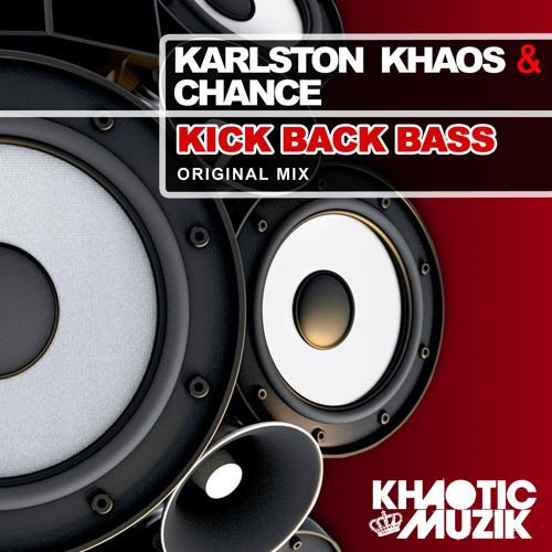 ***OUT NOW*** Karlston Khaos & Chance - Kick Back Bass
