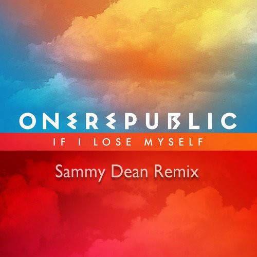 OneRepublic - If I Lose Myself (Sammy Dean Remix)