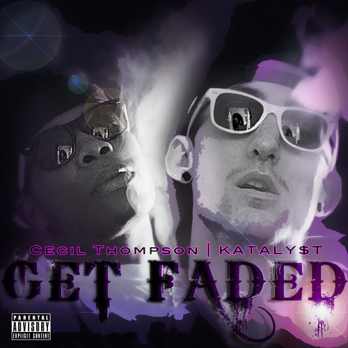 Get Faded - Cecil Thompson and KATALY$T