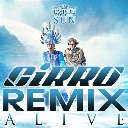 Empire of the Sun - Alive (CiRRO Remix)