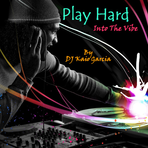 Play Hard (Kaio Garcia Into The Vibe Set)