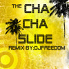 The CHA CHA SLIDE,, Remix By: DjFreedom