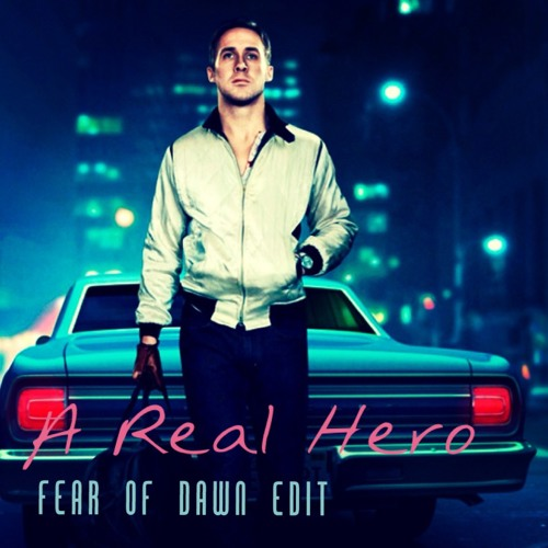A Real Hero .feat Electric Youth - College (Fear of Dawn Re-edit)