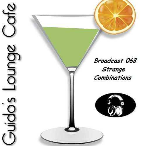 Guido's Lounge Cafe Broadcast#063 Strange Combinations (20130517)