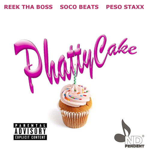 Phatty Cake - Reek Tha Boss ft. SOCO Beats and Peso Staxx