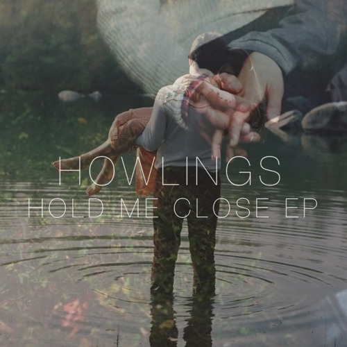 Howlings - Hold Me Close [OUT NOW VIA STYLSS.COM]