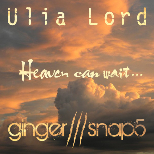 Ginger Snap5 - Heaven can wait (feat. Ulia Lord)
