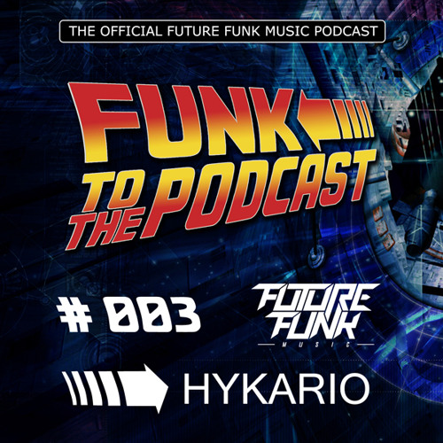 Funk To The Podcast 003 - Mixed by Hykario