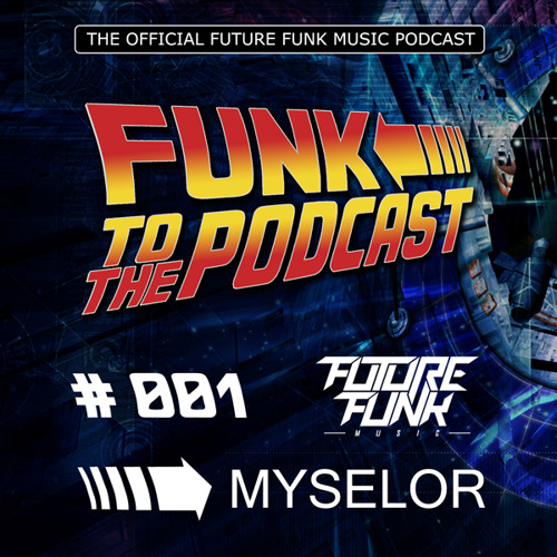Funk To The Podcast 001 - Mixed by Myselor