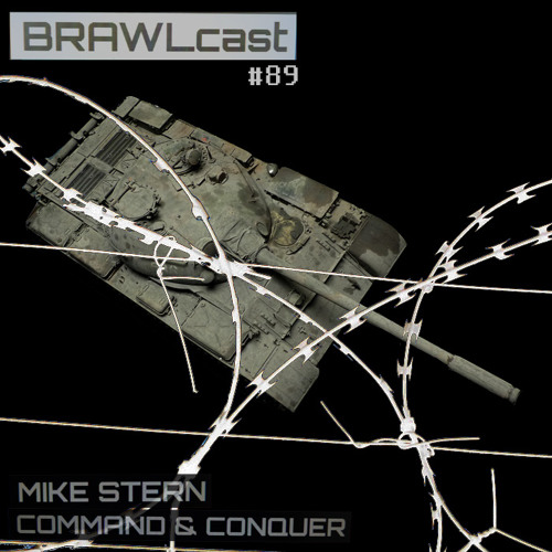BRAWLcast089 Mike Stern - Command and Conquer