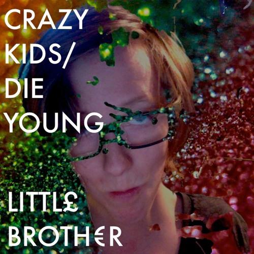 Crazy Kids Die Young (Die Crazy)