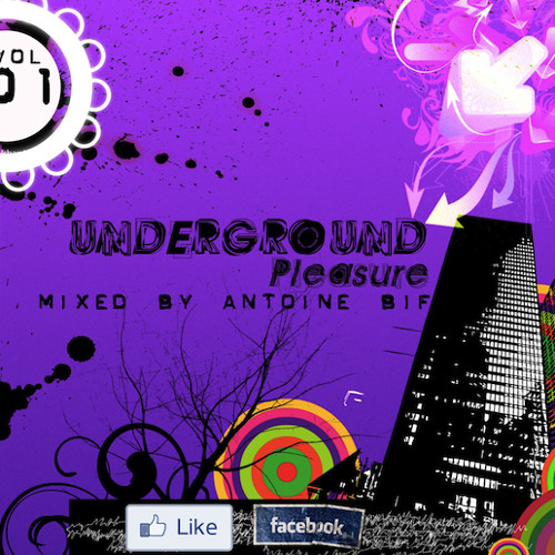 UNDERGROUND PLEASURE VOL 1 | mixed by Antoine Bif