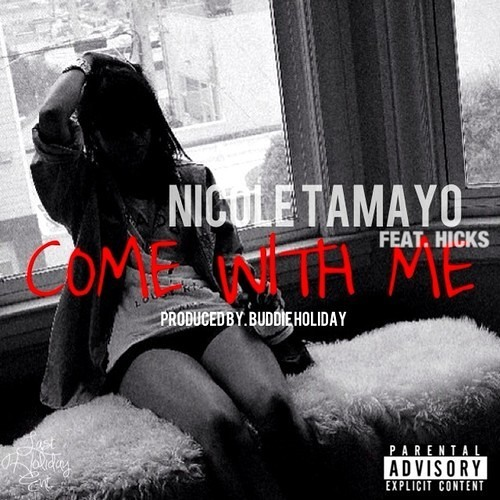Nicole Tamayo - Come With Me (Prod. By Buddie Holiday) SINGLE