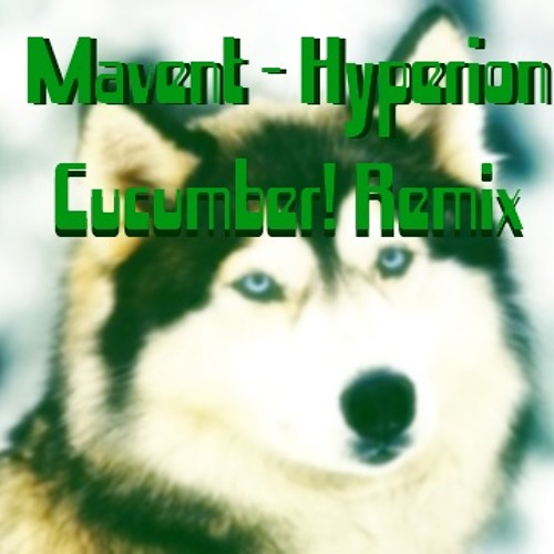 Mavent - Hyperion [Cucumber! Remix]