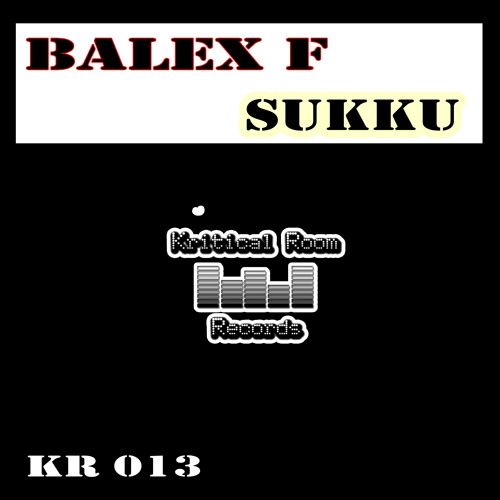 Balex f - Sukku (Out Now) Kritical Room Records