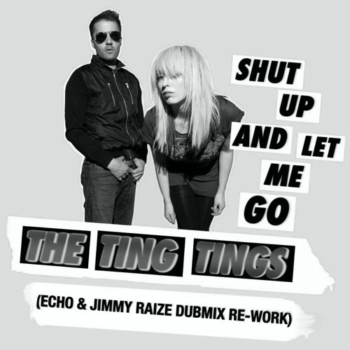 The Ting Tings-Shut Up And Let Me Go (Echo & Jimmy Raize Dubmix Re-Work 2013)
