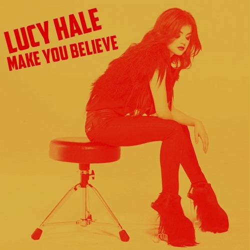 Make You Believe - Lucy Hale