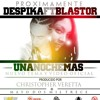 UNA NOCHE MAS-DESPIKA FT BLASTOR -VERETTA RECORDS 2013