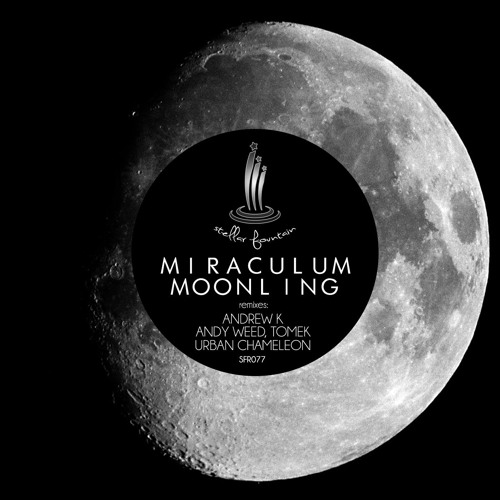 MiraculuM - Moonling (Andy Weed's One small step remix) [Stellar Fountain]