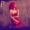 Rihanna - Only Girl (In The World) (Loud Tour Studio Version)