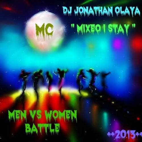 Dj Jonathan Olaya - Mixeo I stay   Men Vs Women Battle ++2013++MC++