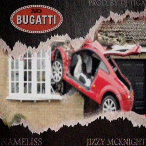 No Bugatti ft Jizzy McKnight (Prod By DJ Tiga)
