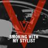 Smoking With My Stylist