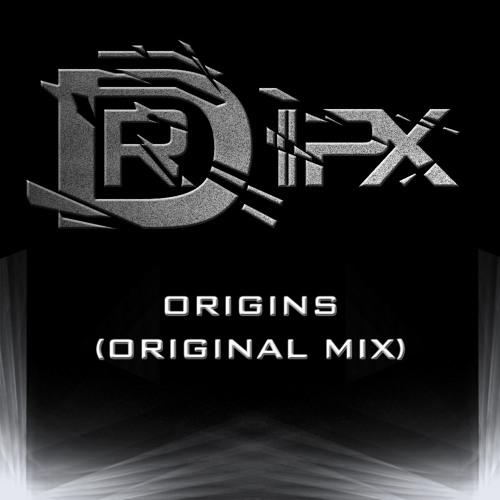 DRiPX - Origins (Original Mix)