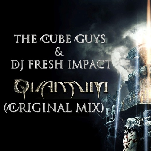 The Cube Guys & DJ Fresh Impact - Quantum (Original Mix)