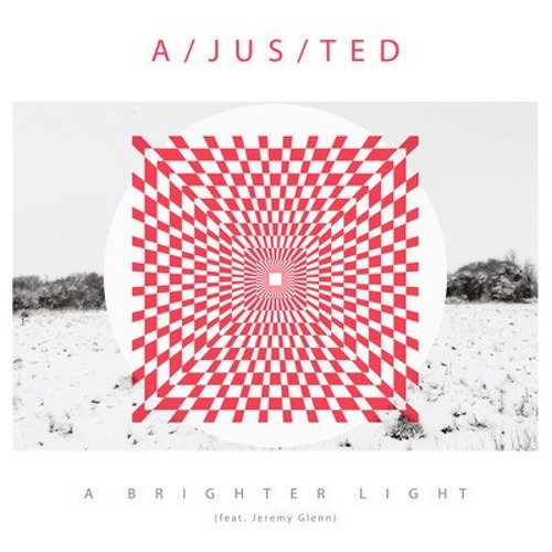 """a/jus/ted - """"A Brighter Light"""" - Re a/jus/ted mix"""