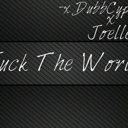 """Fuck The World"" DubbCypher Ft. Joelle"