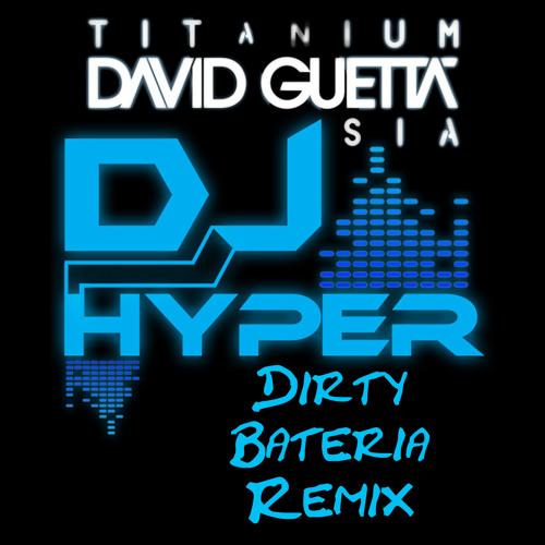David Guetta Ft. Sia - Titanium (DJ Hyper Dirty Bateria Remix)