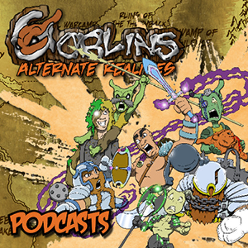 Goblins: Alternate Realities Podcast Ep. 2