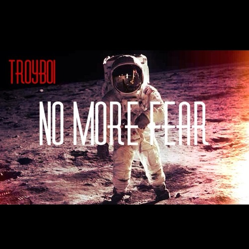 No More Fear by TroyBoi