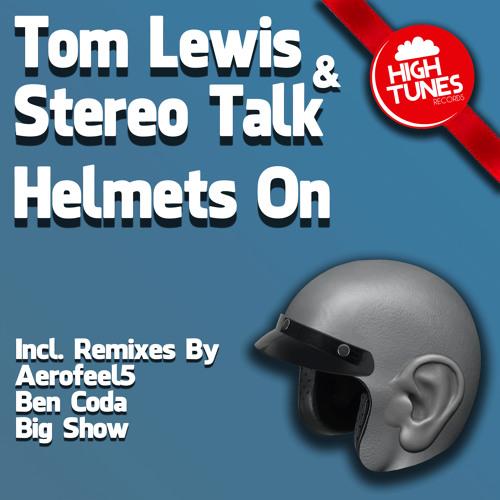 Tom Lewis & Stereo Talk - Helmets On (Ben Coda Remix)